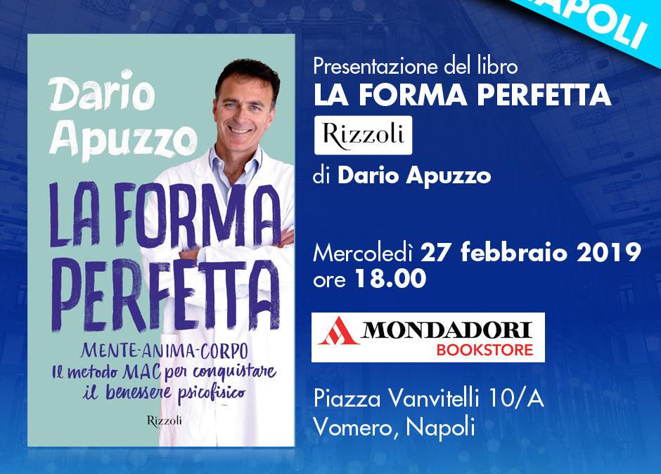 Presentazione del libro LA FORMA PERFETTA di Dario Apuzzo  Mercoledì 27 febbraio 2019 ore 18.00  MONDADORI BOOKSTORE Piazza Vanvitelli 10/A Vomero, Napoli